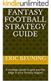 Fantasy Football Strategy Guide: A strategic guide to give you the edge in your fantasy league!