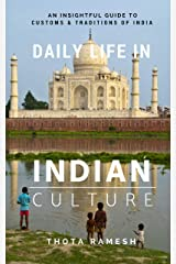 Daily Life in Indian Culture: An Insightful Guide to Customs & Traditions of India Kindle Edition