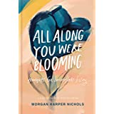 All Along You Were Blooming: Thoughts for Boundless Living