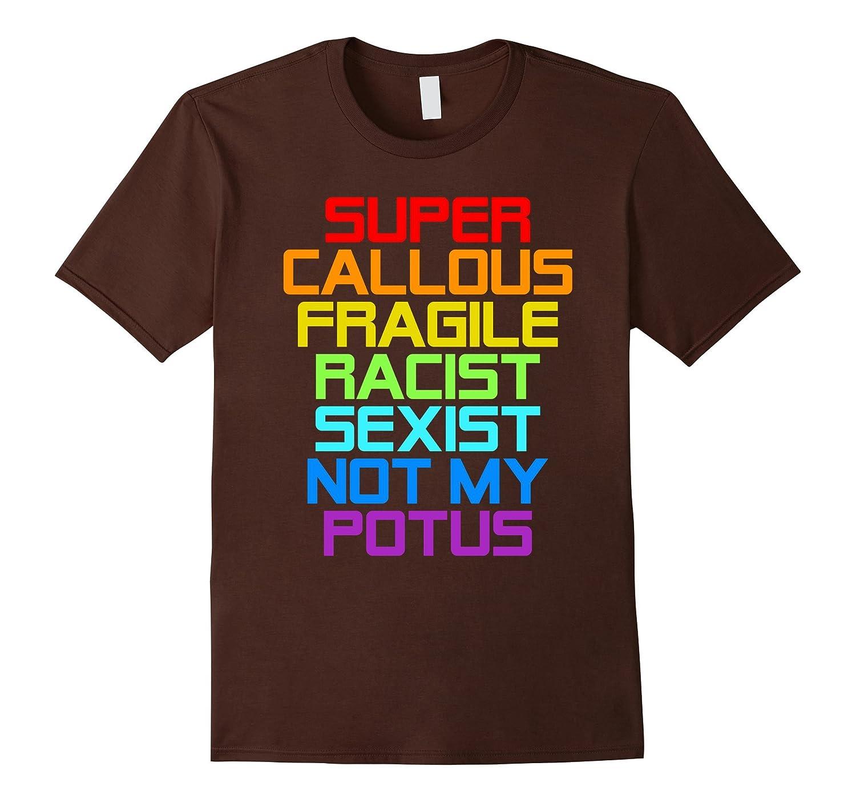 Super Callous Fragile Racist Sexist Not My Potus t shirt-TD