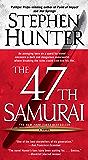 The 47th Samurai: A Bob Lee Swagger Novel (Bob Lee Swagger Novels Book 4)
