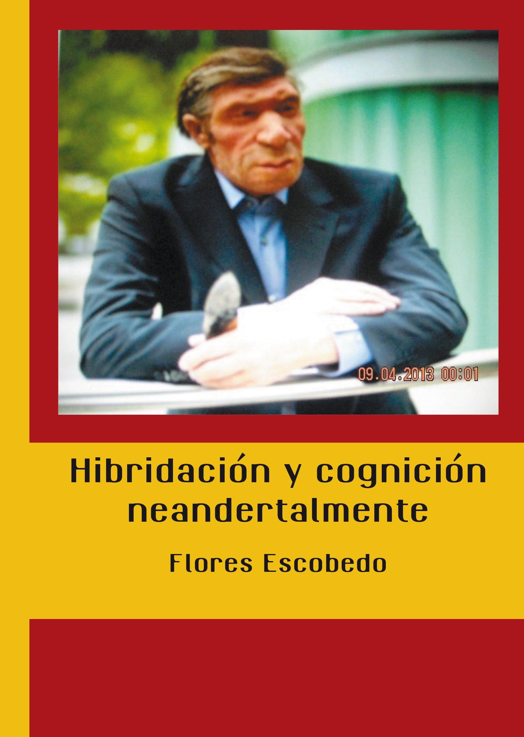 Hibridación y cognición neandertalmente (Lanzamiento): Amazon.es: Florencio Escobedo Fernández: Libros