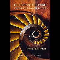Un instante eterno. Filosofía de la longevidad (Biblioteca de Ensayo / Serie mayor nº 117)