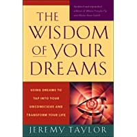 The Wisdom of Your Dreams: Using Dreams to Tap into Your Unconscious and Transform Your Life