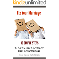 Fix Your Marriage: 10 Simple Steps To Put The Joy And Intimacy Back In Your Marriage (One New Habit Book 1)