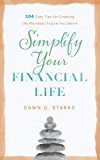 Simplify Your Financial Life: 104 Easy Tips for Creating the Abundant Future You Desire