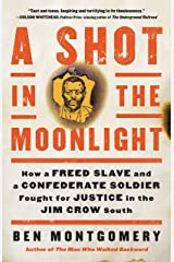 A Shot in the Moonlight: How a Freed Slave and a Confederate Soldier Fought for Justice in the Jim Crow South Kindle Edition