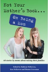 Not Your Mother's Book...On Being a Mom Kindle Edition