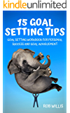 15 Goal Setting Tips: Goal Setting Workbook For Personal Success And Goal Achievement: Goal Setting Workbook For…