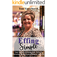 Effing Simple: Your Guide to Growing Your Network Marketing Business and Changing Your Life