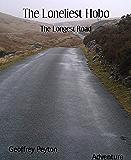 The Loneliest Hobo: The Longest Road