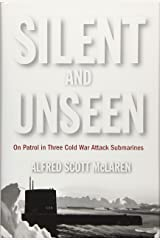 Silent and Unseen: On Patrol in Three Cold War Attack Submarines Hardcover