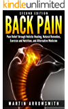 Back Pain: Pain Relief through Holistic Healing, Natural Remedies, Exercise and Nutrition, and Alternative Medicine (Holistic Health Care, Holistic Remedies, ... Spinal Cord, Pain Relief, Healing Pain)