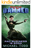 And Business Is Good: A Supernatural Action Adventure Opera (Protected By The Damned Book 3)