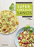 Placer & vitaminas: Supercereales sanos (Larousse - Libros Ilustrados/ Prácticos - Gastronomía)