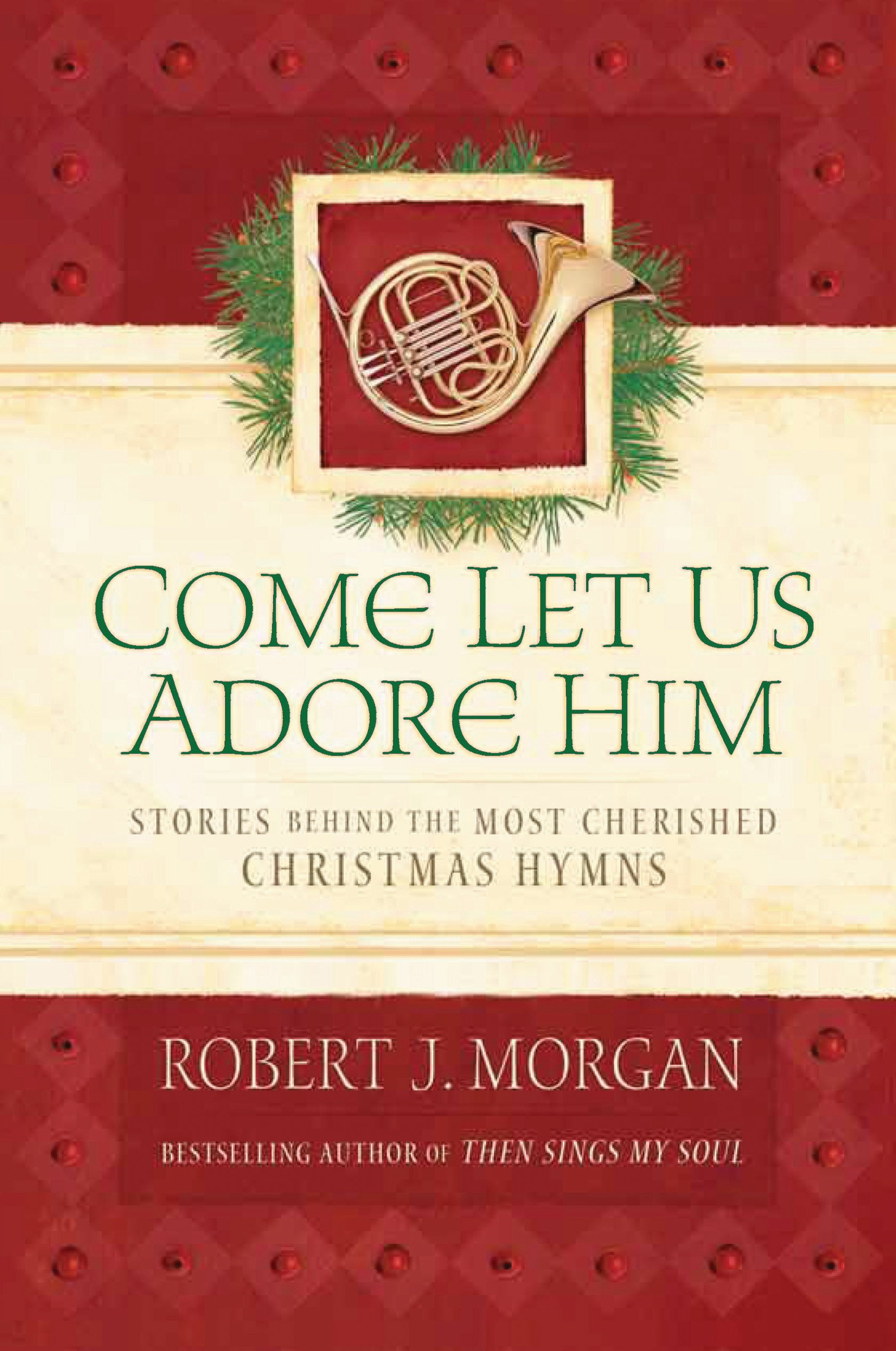 Come Let Us Adore Him: Stories Behind the Most Cherished Christmas Hymns (English Edition)