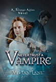 Never Trust A Vampire (Strange Allies novel #1) (Strange Allies novels)