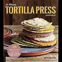 The Ultimate Tortilla Press Cookbook (English Edition)