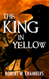 The King In Yellow (Illustrated with full color images) Seminal Short Stories For Everyone.