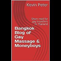 Bangkok Blog of Gay Massage & Moneyboys: Short read for gay travellers to Thailand (English Edition)