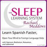 Learn Spanish Faster, Open Your Mind to Foreign Language Help: Hypnosis, Meditation and Subliminal: The Sleep Learning System Featuring Rachael Meddows