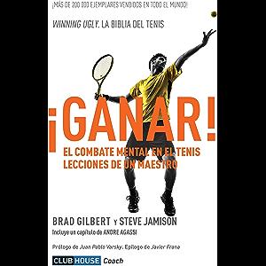 ¡Ganar!: El combate mental en el tenis. Lecciones de un maestro (Spanish Edition)