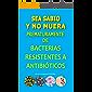 SEA SABIO Y NO MUERA PREMATURAMENTE DE BACTERIAS RESISTENTES A ANTIBIÓTICOS