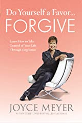 Do Yourself a Favor...Forgive: Learn How to Take Control of Your Life Through Forgiveness Kindle Edition