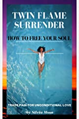 TWIN FLAME SURRENDER: How To Free Your Soul (Soul Healing & Recovery Book 2) Kindle Edition