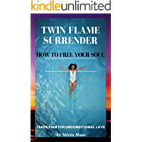 TWIN FLAME SURRENDER: How To Free Your Soul (English Edition)