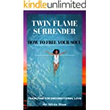 TWIN FLAME SURRENDER: How To Free Your Soul (Soul Healing & Recovery Book 2)