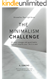 The Minimalism Challenge: 52 small changes and good habits that will simplify your life in a year (Streamline Your Life Book 1)