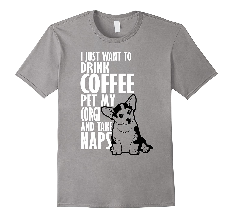 I Just Want To Drink Coffee Pet Corgi & Nap T-Shirt-Art