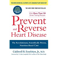 Prevent and Reverse Heart Disease: The Revolutionary, Scientifically Proven, Nutrition-Based...