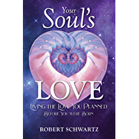 Your Soul's Love: Living the Love You Planned Before You Were Born (English Edition)