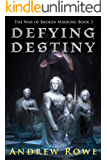 Defying Destiny (The War of Broken Mirrors Book 3)