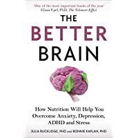 The Better Brain: How Nutrition Will Help You Overcome Anxiety, Depression, ADHD and Stress