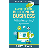 PASSIVE INCOME :BUILD ONLINE BUSINESS (Book #6): Start developing your own stream of passive income from the comfort of your own home!(make money online ... from home 3 easy) (MONEY IS POWER)