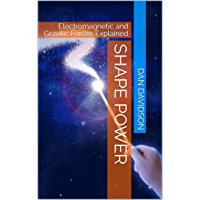 SHAPE POWER: Electromagnetic and Gravitic Forces Explained (English Edition)