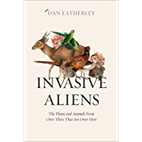 Invasive Aliens: A Sunday Times, Telegraph and Waterstones Book of the Year