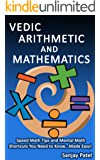 VEDIC ARITHMETIC AND MATHEMATICS: Speed Math Tips and Mental Math Shortcuts You Need to Know... Made Easy! (English Edition)