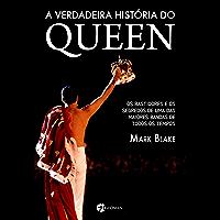 A verdadeira história do Queen: Os bastidores e os segredos de uma das maiores bandas de todos os tempos
