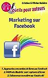 Marketing sur Facebook: Comment faire connaitre vos livres sur Facebook? (Outils pour auteurs t. 1)