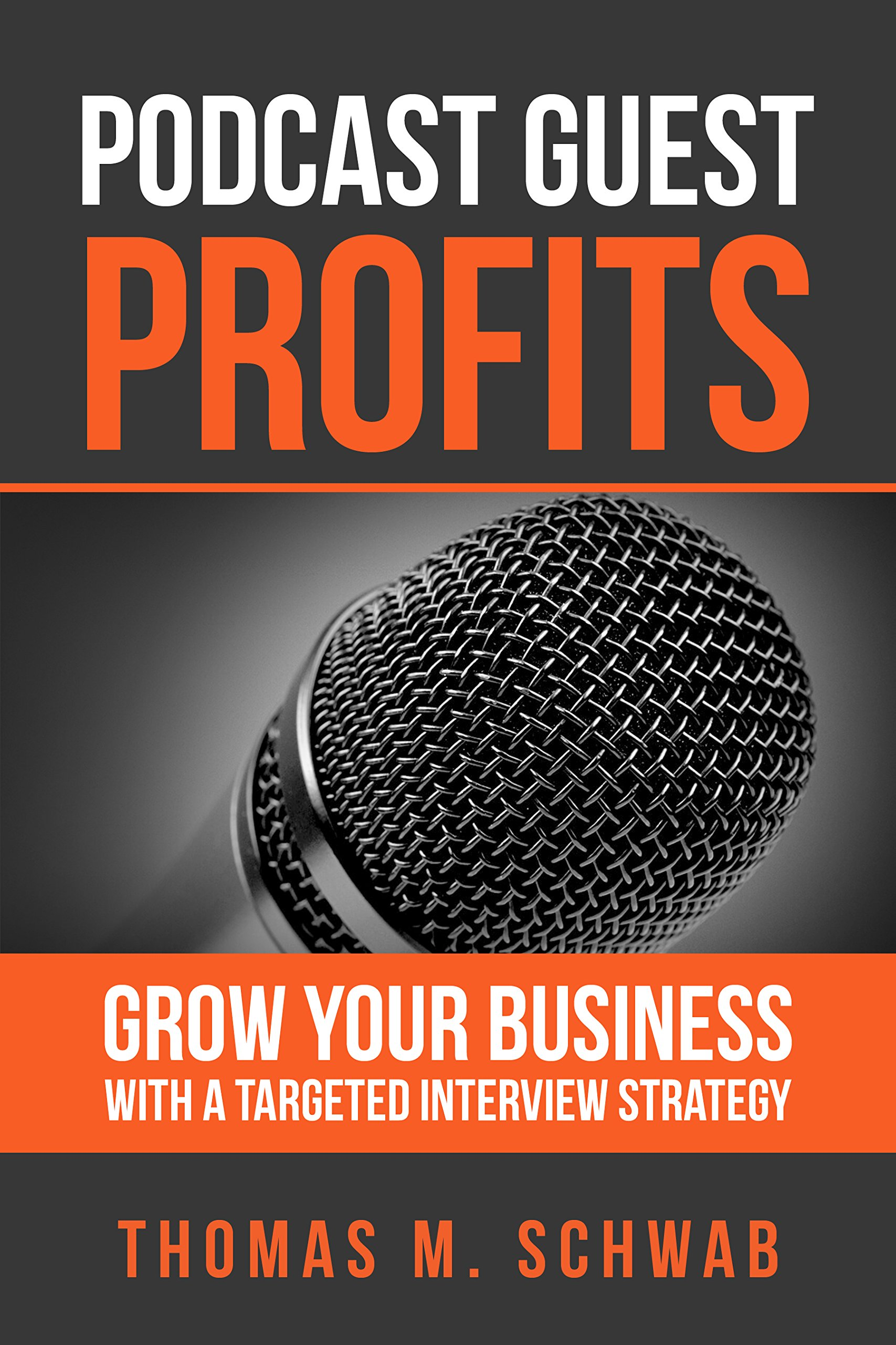 podcast guest profits grow your business a targeted podcast guest profits grow your business a targeted interview strategy thomas m schwab aaron walker 9780998280608 com books