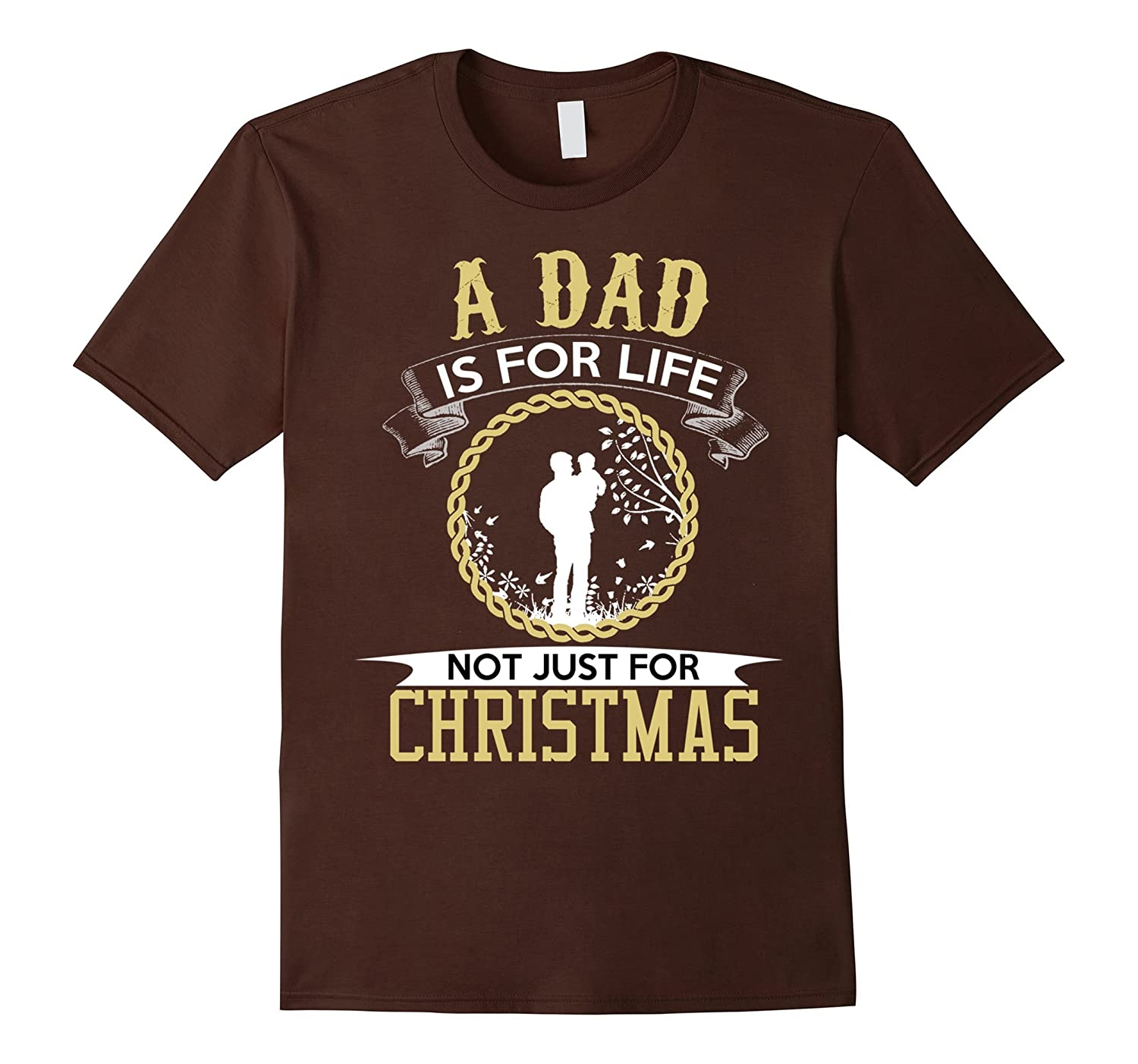A Dad is for Life not just for Christmas -Gift-shirt for Dad-Art