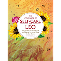 The Little Book of Self-Care for Leo: Simple Ways to Refresh and Restore—According to the Stars (Astrology Self-Care)