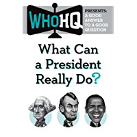 What Can a President Really Do?: A Good Answer to a Good Question (Who HQ Presents) (English Edition)