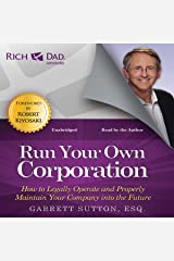 Rich Dad Advisors: Run Your Own Corporation: How to Legally Operate and Properly Maintain Your Company into the Future Audible Audiobook