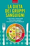 La dieta dei gruppo sanguigni: Scegli i menu e i cibi più adatti al tuo gruppo sanguigno Così perdi peso e non ti ammali più