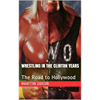 Wrestling in the Clinton Years: The Road to Hollywood (English Edition)